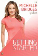 Michelle Bridges Guide to Getting Started - Michelle Bridges