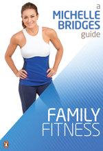 Michelle Bridges Guide to Family Fitness - Michelle Bridges