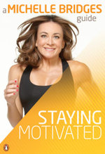 Michelle Bridges Guide to Staying Motivated - Michelle Bridges