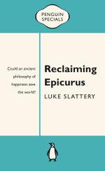 Reclaiming Epicurus : Penguin Special - Luke Slattery