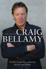 Home Truths : On Life, Leadership, Adversity, Success and Failure - Craig Bellamy