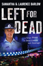Left for Dead : A True Story of Resilience and Courage - Samantha Barlow