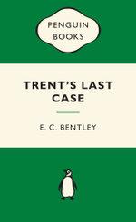Trent's Last Case : Green Popular Penguins - E C Bentley