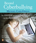 Beyond Cyberbullying : : An Essential Guide for parenting in the digital age - Michael Carr-Gregg