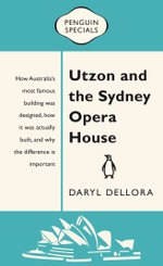 Utzon and the Sydney Opera House : Penguin Special - Daryl Dellora