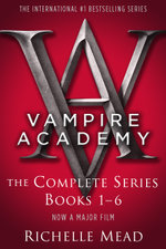 Vampire Academy Bundle : The Complete Series Books 1-6 - Richelle Mead