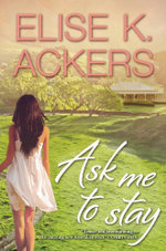 Ask Me To Stay : Destiny Romance - Elise K Ackers