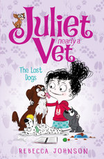 The Lost Dogs : Juliet, Nearly a Vet (Book 7) - Rebecca Johnson
