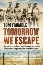 Tomorrow We Escape : One Man's WWII Story of Courage and Survival - Tom Trumble