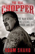 The Real Chopper : The man behind the legend, inside and out - Adam Shand
