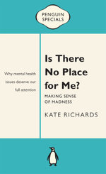 Is There No Place for Me? : Making Sense of Madness: Penguin Special - Kate Richards