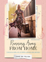 Running Away from Home : Finding a New Life in Paris, London and Beyond - Jane de Teliga
