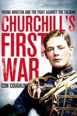 Churchill's First War - Con Coughlin