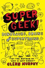 Dinosaurs, Brains and Supertrains : Supergeek 1 - Glenn Murphy