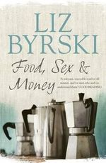 Food, Sex & Money - Liz Byrski