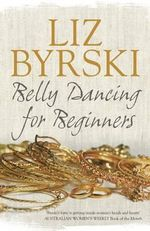 Belly Dancing for Beginners - Liz Byrski