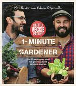 1-Minute Gardener : The 70 Skills You Need for Growing Food in Small Spaces - Mat Pember
