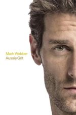 Aussie Grit : Signed Copies Available! - Mark Webber