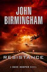 Resistance : A Dave Hooper Novel 2 - John Birmingham