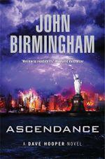 Ascendance : Dave Hooper Series : Book 3 - John Birmingham