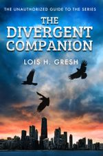The Divergent Companion : The Unauthorised Guide - Lois H. Gresh