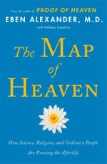The Map of Heaven : How Science, Religion, and Ordinary People are Proving the Afterlife - Dr. Eben Alexander