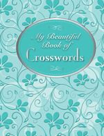 My Beautiful Book Of Crosswords : My Beautiful Puzzle Book