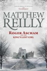 Roger Ascham and the King's Lost Girl : The Prequel to <i>The Tournament</i> - Matthew Reilly