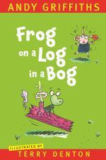 Frog on a Log in a Bog - Andy Griffiths