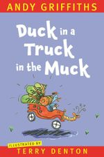 Duck in a Truck in the Muck - Andy Griffiths