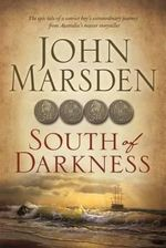 South of Darkness - Order Now For Your Chance to Win!*  : The epic tale of a convict boy's extraordinary journey from Australia's master storyteller - John Marsden