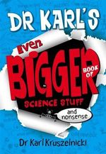 Dr Karl's Even Bigger Book of Science Stuff and Nonsense - Dr Karl Kruszelnicki