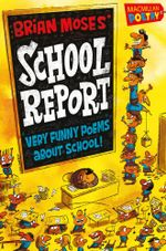 Brian Moses' School Report : Very Funny Poems About School - Brian Moses