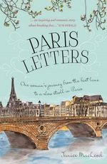 Paris Letters - Order Now For Your Chance to Win!* : One Woman's Journey from the Fast Lane to a Slow Stroll in Paris - Janice MacLeod