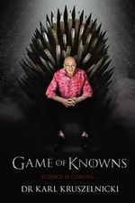 Game of Knowns : Science is Coming - Karl Kruszelnicki