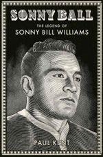 Sonny Ball : The Legend of Sonny Bill Williams - Paul Kent
