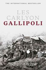 Gallipoli : Centenary Edition - Les Carlyon