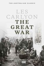 The Great War : Centenary Edition - Les Carlyon