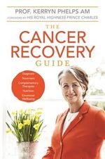The Cancer Recovery Guide - Dr Kerryn Phelps