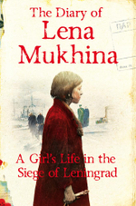 The Diary of Lena Mukhina : A Girl's Life in the Siege of Leningrad - Lena Mukhina