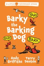Barky the Barking Dog : A Little Treehouse Story : Book 2 - Andy Griffiths