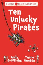 Ten Unlucky Pirates : A Little Treehouse Story : Book 1 - Andy Griffiths