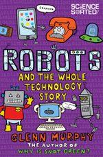Robots : The Whole Technology Story - Glenn Murphy