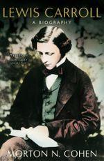 Lewis Carroll : A Biography - Morton N Cohen
