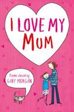 I Love My Mum - Gaby Morgan