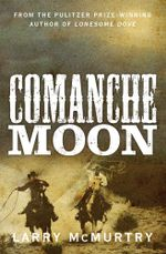 Comanche Moon : Lonesome Dove 2 - Larry McMurtry