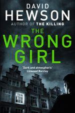 The Wrong Girl : A Pieter Vos Novel 2 - David Hewson