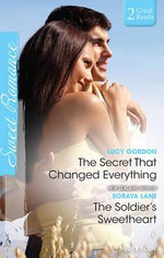 The Secret That Changed Everything/the Soldier's Sweetheart - Lucy Gordon