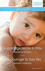 Sweet Duo : A Marriage Made In Italy / The Courage To Say Yes - Rebecca Winters