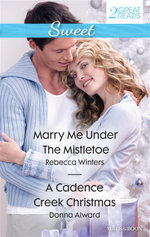 Marry Me Under The Mistletoe/A Cadence Creek Christmas : Marry Me Under The Mistletoe / A Cadence Creek Christmas - Rebecca Winters